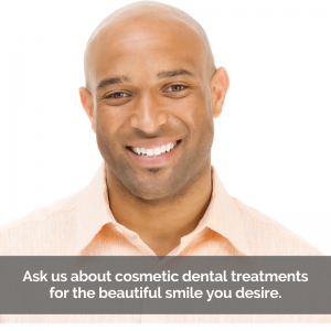 Man smiling. Caption: Ask us about cosmetic dental treatments for the beautiful smile you desire.